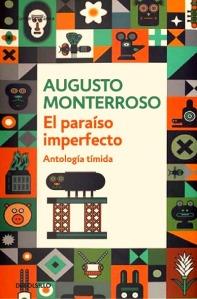 El paraíso imperfecto. Antología tímida de Augusto Monterroso.