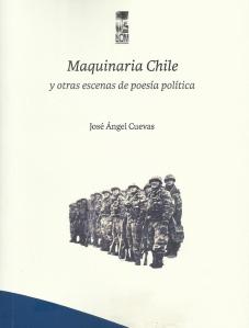 Maquinaria Chile y otras escenas de poesía política, de José Ángel Cuevas