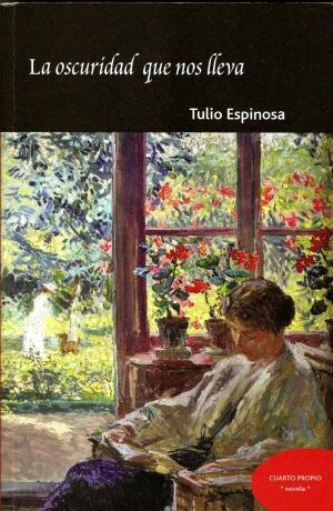 La oscuridad que nos lleva, de Tulio Espinosa