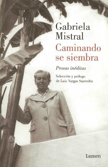 La portada de Caminando se siembra, que reúne prosa inédita de Gabriela Mistral