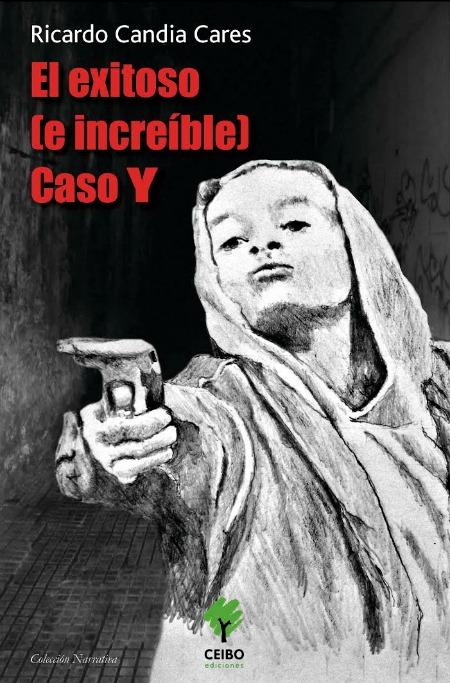 Portada de El exitoso (e increíble) Caso Y, de Ricardo Candia